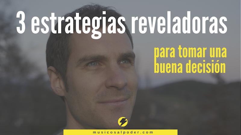 3 estrategias reveladoras para tomar una decisión